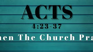 Acts 4:23-37 When The Church Prays