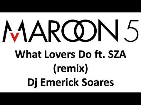 Maroon 5 - What Lovers Do ft. SZA (remix) - Dj Emerick Soares