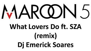 Maroon 5 - What Lovers Do ft. SZA (remix) - Dj Emerick Soares