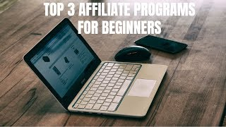Top 3 Affiliate Programs for Beginners