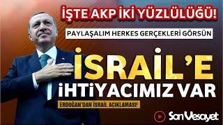 AKP ve ERDOĞAN'IN İSRAİL İKİYÜZLÜLÜĞÜ