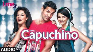 Capuchino Full Audio | I Me Aur Main | Prachi Desai, John Abraham | Abhishek Nehwal | Sachin-Jigar