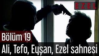 Ezel 19.Bölüm Kerpeten Ali Tefo Eyşan Ezel Sahnesi