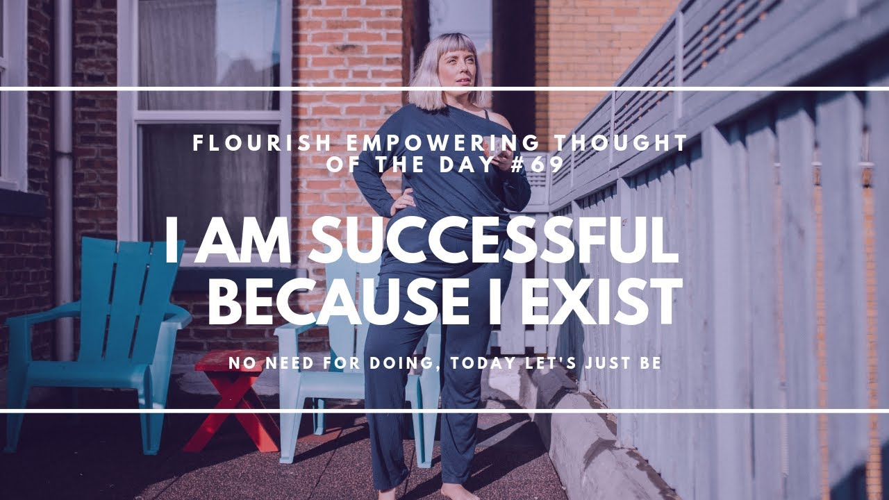 Feeling successful because you exist - Flourish Empowering Thought of the Day