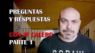 PREGUNTAS Y RESPUESTAS con JF Calero: PARTE 1
