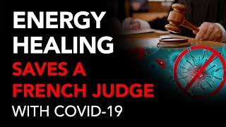 Energy Healing Saves a French Judge with COVID-19