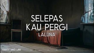 Download Laluna - Selepas Kau Pergi (Lirik)