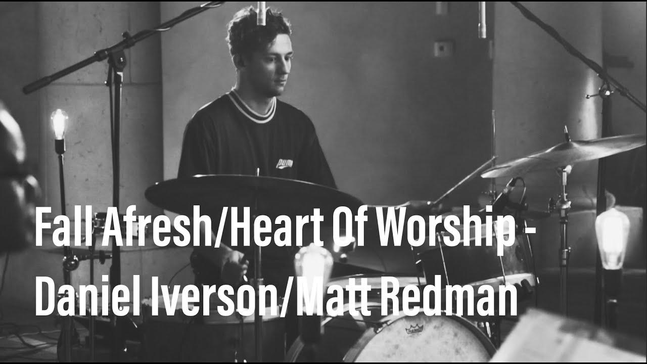 Fall Afresh/Heart Of Worship Daniel Iverson/Matt Redman
