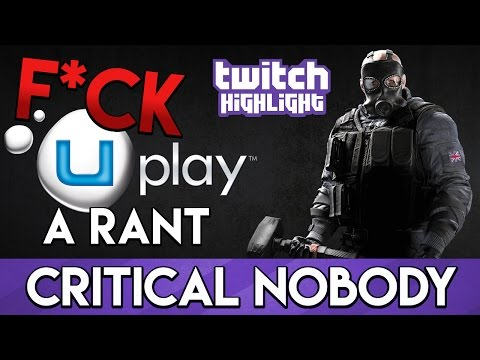 F*CK UPLAY! - A Rant (Twitch Highlight)