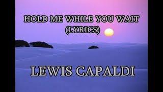 LEWIS CAPALDI...HOLD ME WHILE YOU WAIT LYRICS