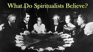 What Do Spiritualists Believe?