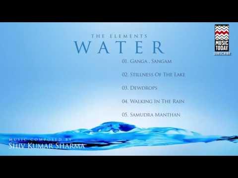 The Elements Water | Audio Jukebox | Instrumental & Vocal | Pt. Shiv Kumar Sharma