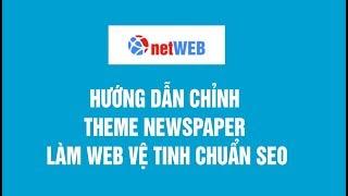 Hướng dẫn chỉnh theme Newspaper làm web vệ tinh chuẩn seo