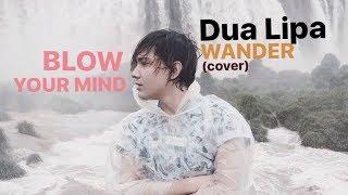 Video Blow Your Mind (Mwah) - Dua Lipa - Wander (cover) download MP3, 3GP, MP4, WEBM, AVI, FLV Juni 2018
