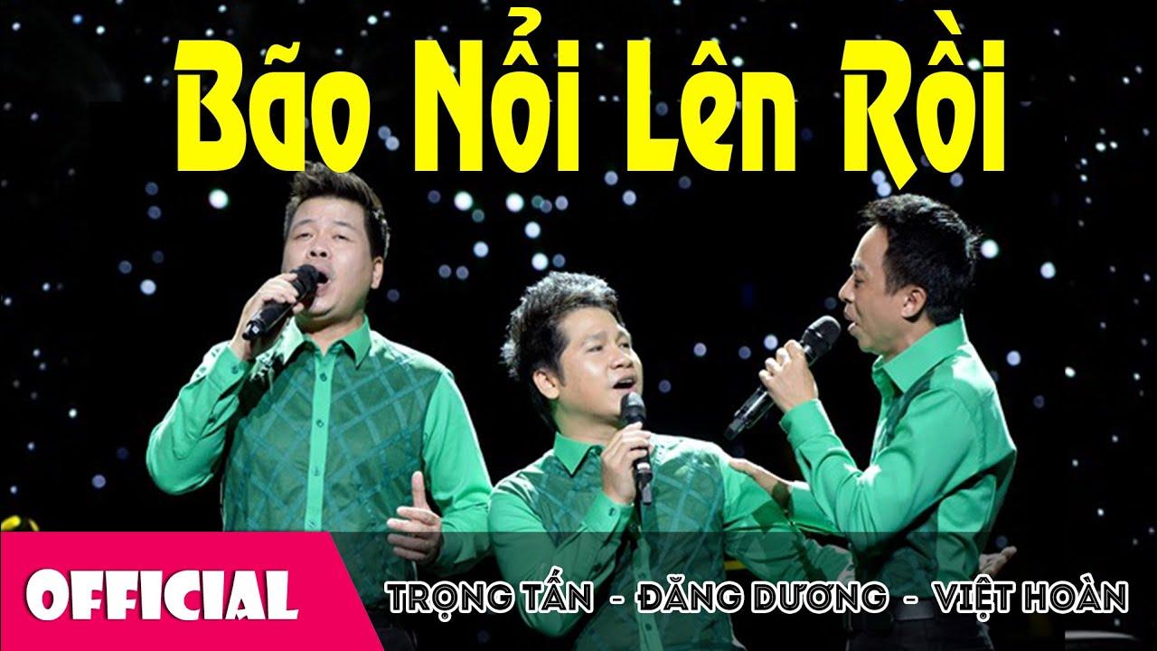 Bão Nổi Lên Rồi - Trọng Tấn ft Đăng Dương ft Việt Hoàn [Official MV]
