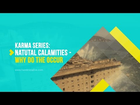 Karma Series - 3.Natural calamities, why do they occur?