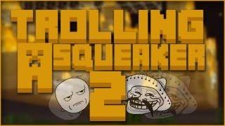 Minecraft: Trolling A Squeaker 2