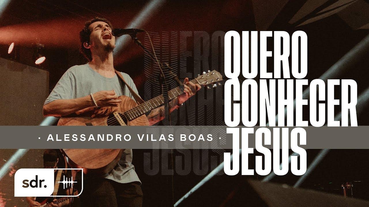 ALESSANDRO VILAS BOAS | AO VIVO - JESUS COPY | 02 | QUERO CONHECER JESUS