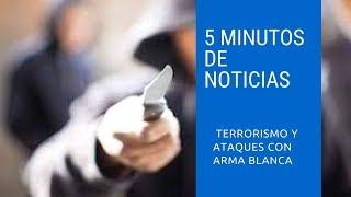 NOTICIAS TERRORISMO Y ATAQUES CON ARMA BLANCA