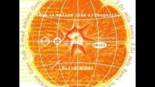"""ELI+HIROSHI """"(Sun Is Mellow Like A) Tangerine (HomeworkDub by Hiroshi Fujiwara & Kudo) - chillout"""