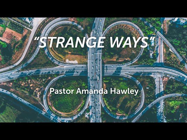 Strange Ways - Pastor Amanda Hawley