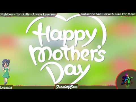 Nightcore - Tori Kelly - Always Love You  (Happy Mothers Day)