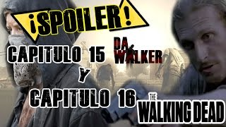 ¡Spoiler! The Walking Dead  Cap. 15 y 16 Sexta Temporada