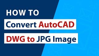 How to Convert AutoCAD DWG to JPG Images in Bulk ?