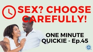 WHY YOU SHOULD CHOOSE YOUR PARTNER AND MAKE SEX CHOICES CAREFULLY! (One Minute Quickie - Episode 45)