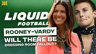 The fallout of Rooney vs Vardy and the rarity of trust in football | Liquid Football #11