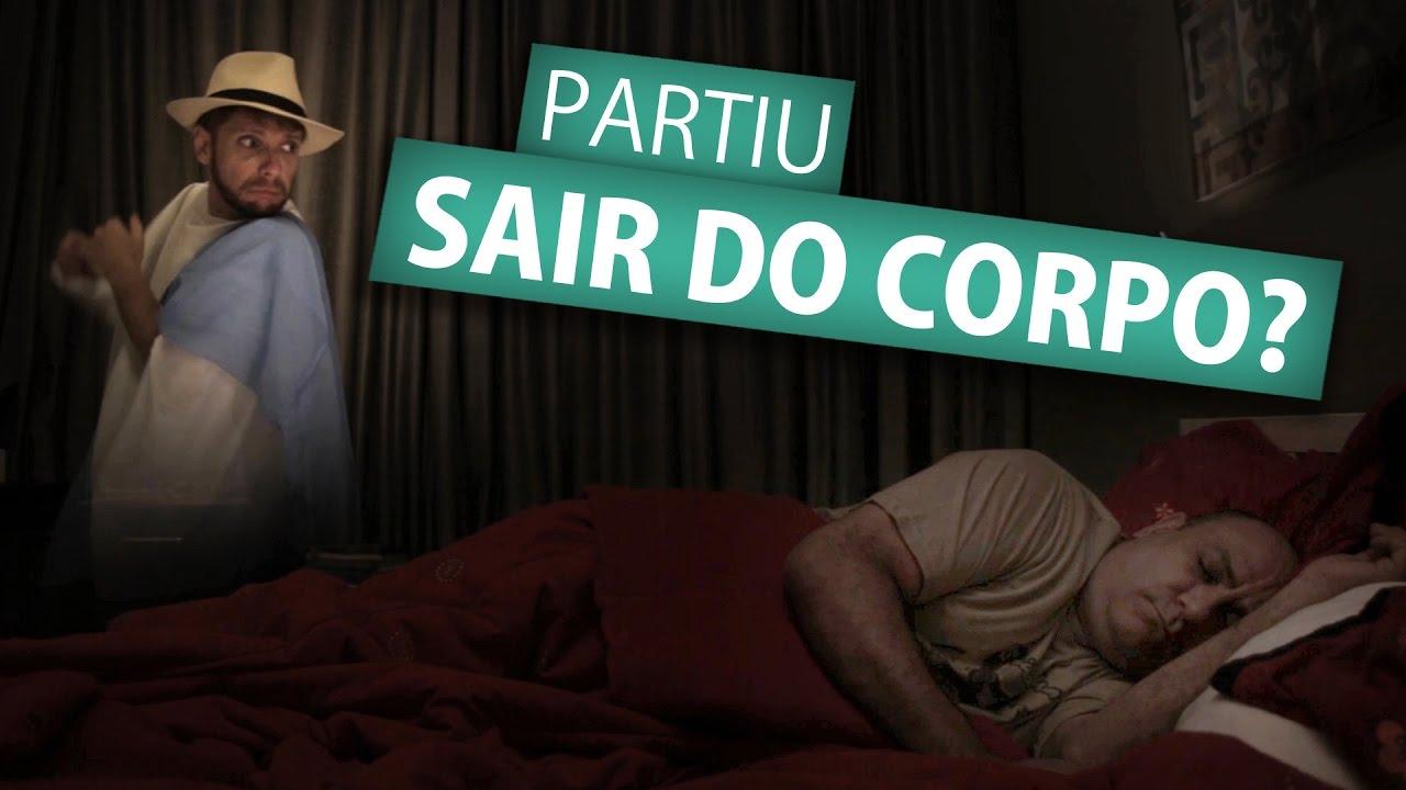 PARTIU SAIR DO CORPO?