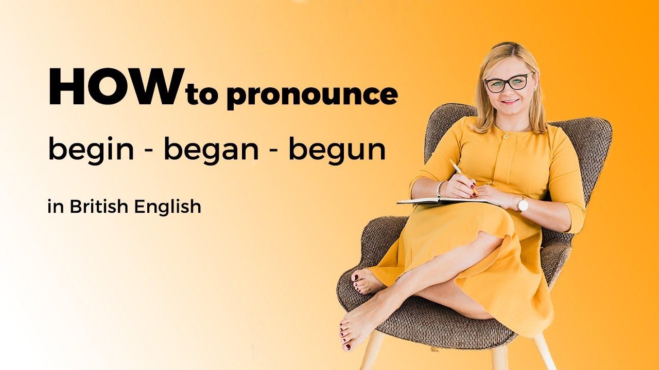 How to pronounce begin began begun in British English Jak wymawiać begin  began begun