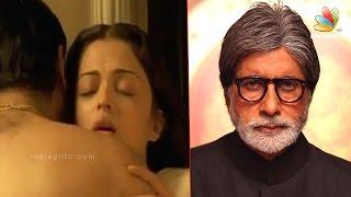amitabh bachchan angry with aishwarya rai ranbir kapoor intimate scene   hot tamil news