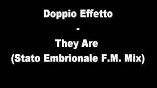 Doppio Effetto - They Are (Stato Embrionale F.M. Mix)
