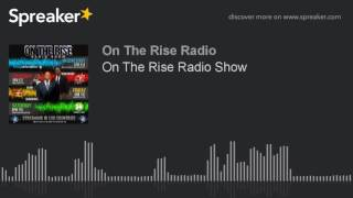Video On The Rise Radio Show download MP3, 3GP, MP4, WEBM, AVI, FLV April 2018