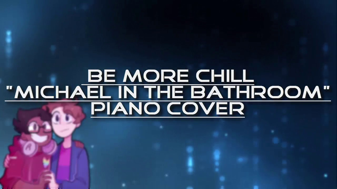 Piano Cover Michael In The Bathroom Be More Chill Instrumental - Michael in the bathroom piano