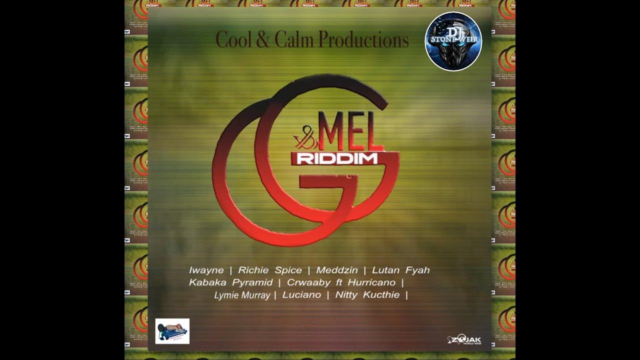 Download G & MEL RIDDIM (Mix) COOL & CALM PROD / Kabaka Pyramid, Luciano, Lutan Fyah, IWayne. Richie Spice.