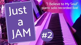 Just a JAM #2 - I Believe to My Soul piano solo played by Mike!