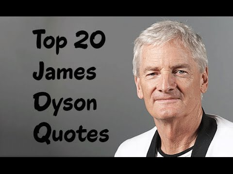 Top 20 James Dyson Quotes - The British inventor, industrial designer & founder of the Dyson company