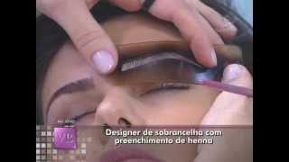 Designer de sobrancelha com preenchimento de henna (19/04/2012) - Você Bonita