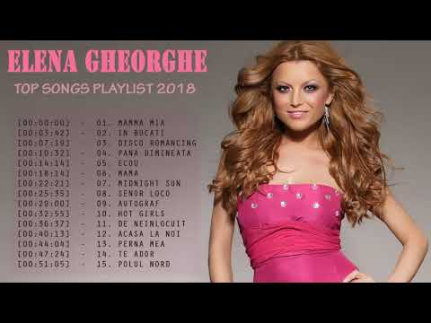 Elena Gheorghe Greatest Hits | Top Best Song Full Album 2018