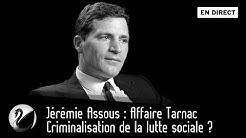 Criminalisation de la lutte sociale ? Jérémie Assous : Affaire Tarnac [EN DIRECT]