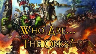 40K Lore For Newcomers - Who Are... The Orks? - 40K Theories