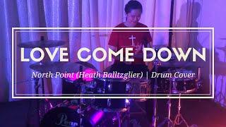 Love Come Down (Drum Cover) || North Point InsideOut (Heath Balltzglier) || JC Drums