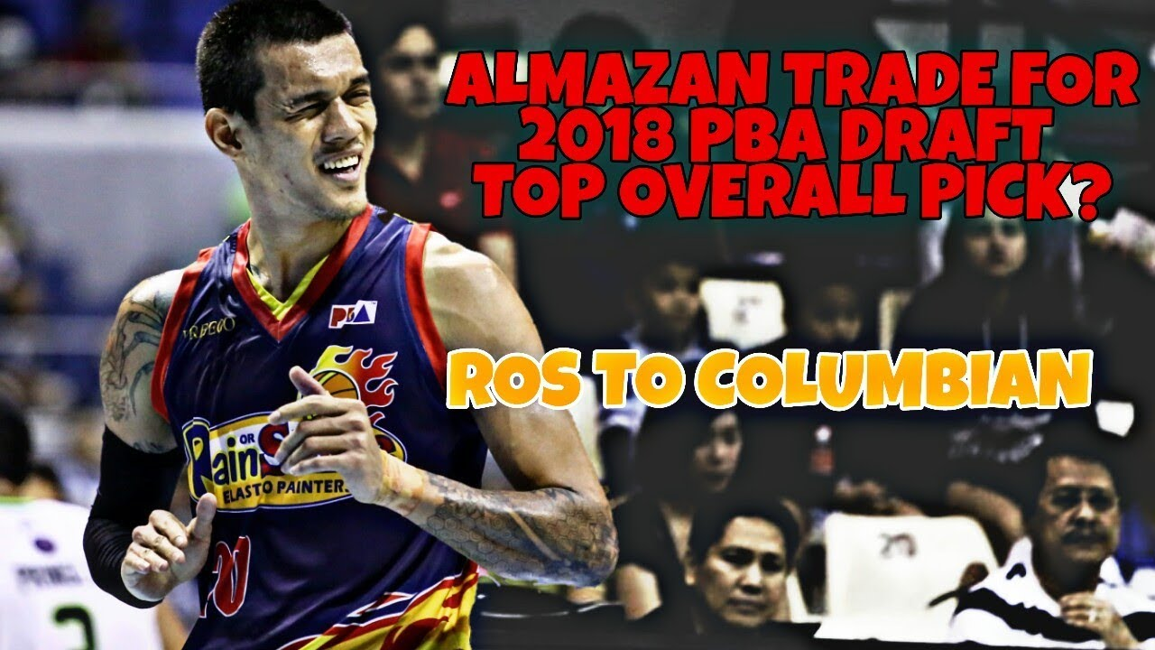 RAYMOND ALMAZAN TRADE KAPALIT NG TOP OVERALL PICK NG COLUMBIAN? / 2018 PBA  DRAFT / TRADE RUMOR