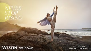 Westin Let's Rise || Never Stop Rising || Westin Hotels and Resorts