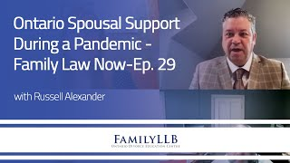 Ontario Spousal Support during a Pandemic  Family Law NowEp. 29   Russell Alexander Collaborative