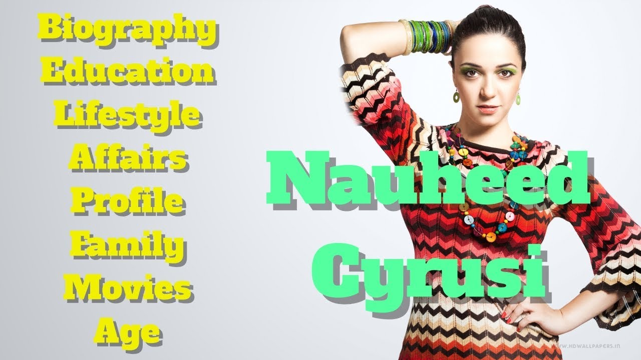 Download Nauheed Cyrusi Biography | Age | Family | Affairs | Movies | Education | Lifestyle and Profile
