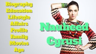 Nauheed Cyrusi Biography | Age | Family | Affairs | Movies | Education | Lifestyle and Profile