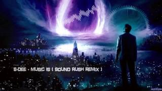 S-Dee - Music Is (Sound Rush Remix) [HQ Free]